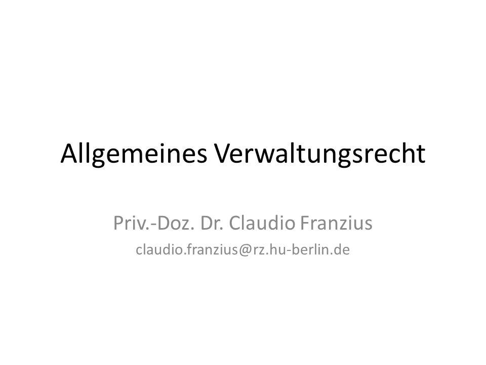 Allgemeines Verwaltungsrecht Priv.-Doz. Dr. Claudio Franzius claudio.franzius@rz.hu-berlin.de