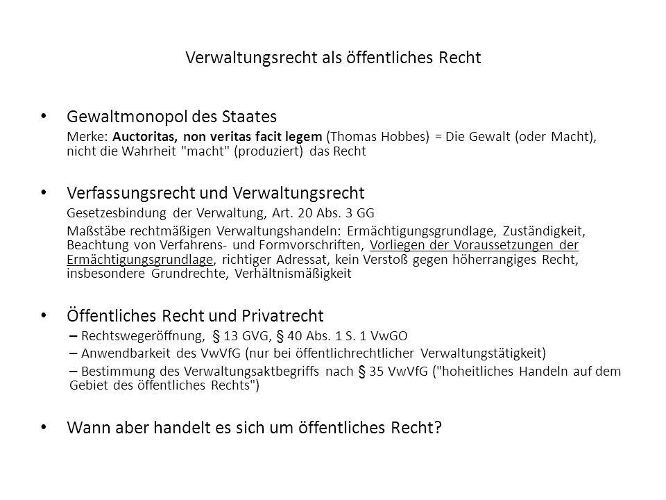 Verwaltungsrecht als öffentliches Recht Gewaltmonopol des Staates Merke: Auctoritas, non veritas facit legem (Thomas Hobbes) = Die Gewalt (oder Macht)