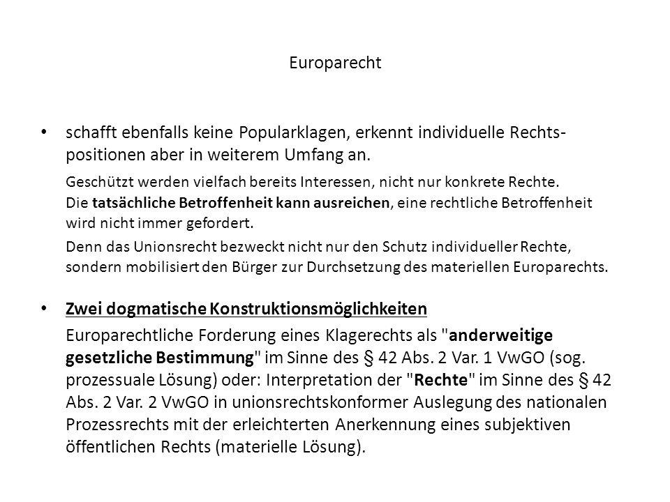 Europarecht schafft ebenfalls keine Popularklagen, erkennt individuelle Rechts- positionen aber in weiterem Umfang an. Geschützt werden vielfach berei