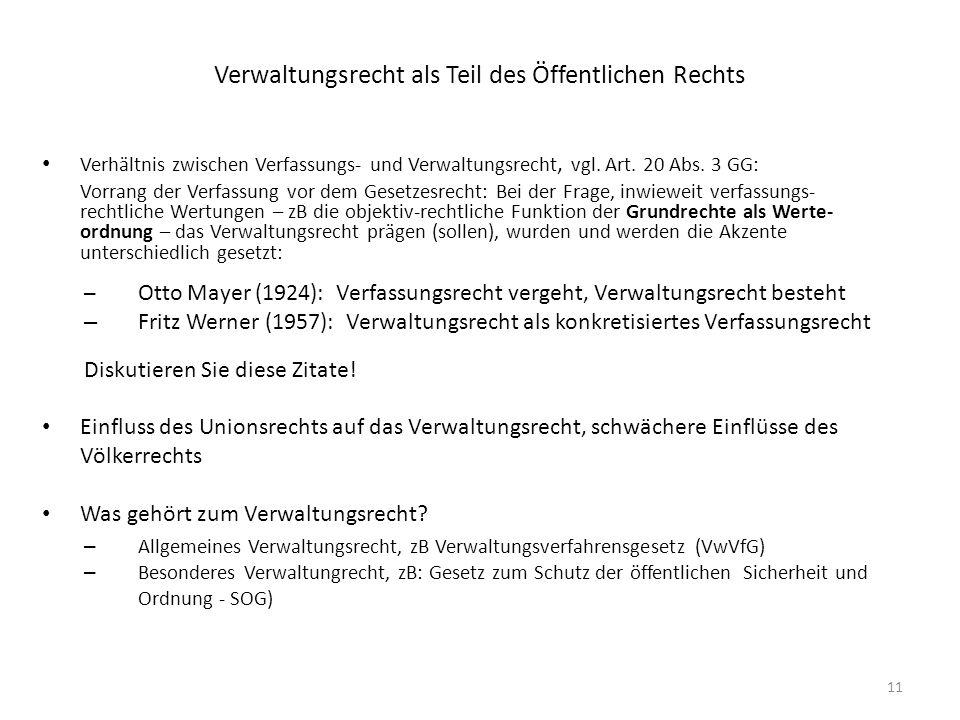 11 Verwaltungsrecht als Teil des Öffentlichen Rechts Verhältnis zwischen Verfassungs- und Verwaltungsrecht, vgl. Art. 20 Abs. 3 GG: Vorrang der Verfas