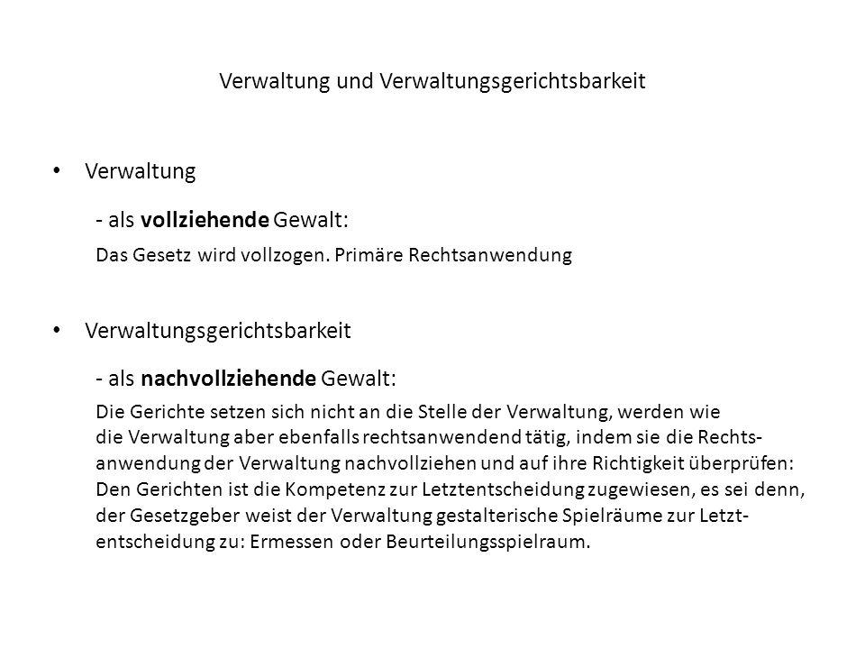 Verwaltung und Verwaltungsgerichtsbarkeit Verwaltung - als vollziehende Gewalt: Das Gesetz wird vollzogen. Primäre Rechtsanwendung Verwaltungsgerichts