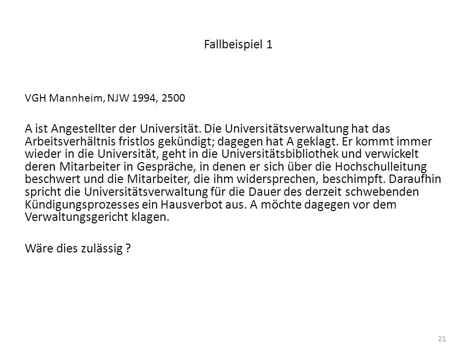 21 Fallbeispiel 1 VGH Mannheim, NJW 1994, 2500 A ist Angestellter der Universität. Die Universitätsverwaltung hat das Arbeitsverhältnis fristlos gekün