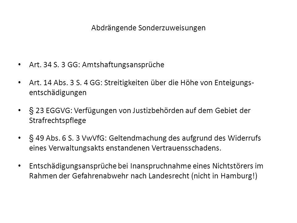 Abdrängende Sonderzuweisungen Art. 34 S. 3 GG: Amtshaftungsansprüche Art. 14 Abs. 3 S. 4 GG: Streitigkeiten über die Höhe von Enteigungs- entschädigun