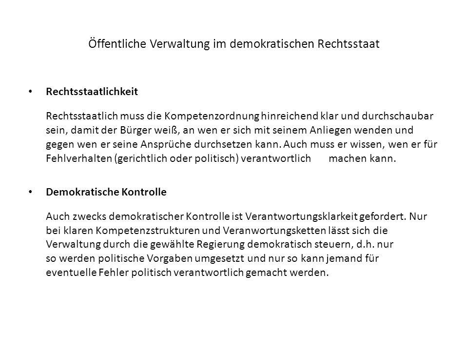 Öffentliche Verwaltung im demokratischen Rechtsstaat Rechtsstaatlichkeit Rechtsstaatlich muss die Kompetenzordnung hinreichend klar und durchschaubar