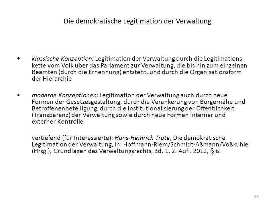53 Die demokratische Legitimation der Verwaltung klassische Konzeption: Legitimation der Verwaltung durch die Legitimations- kette vom Volk über das P