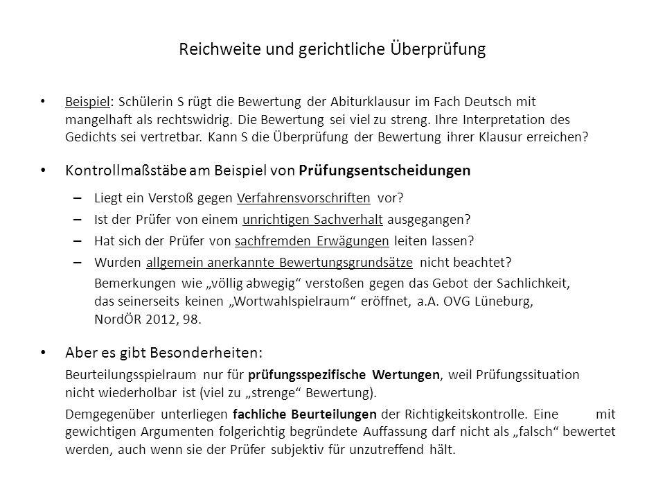 Reichweite und gerichtliche Überprüfung Beispiel: Schülerin S rügt die Bewertung der Abiturklausur im Fach Deutsch mit mangelhaft als rechtswidrig. Di