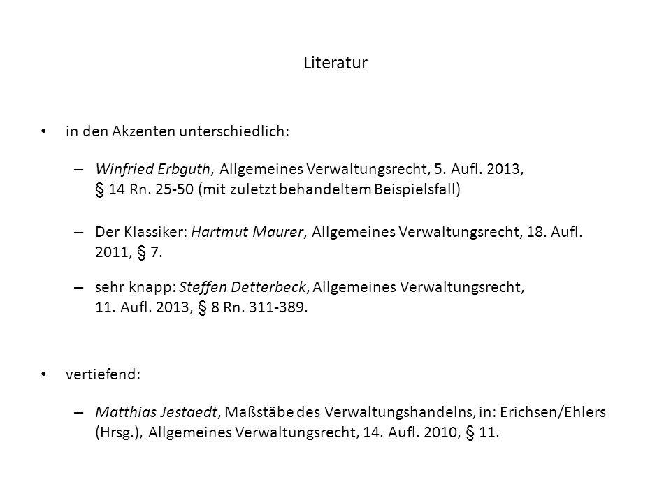 Literatur in den Akzenten unterschiedlich: – Winfried Erbguth, Allgemeines Verwaltungsrecht, 5. Aufl. 2013, § 14 Rn. 25-50 (mit zuletzt behandeltem Be