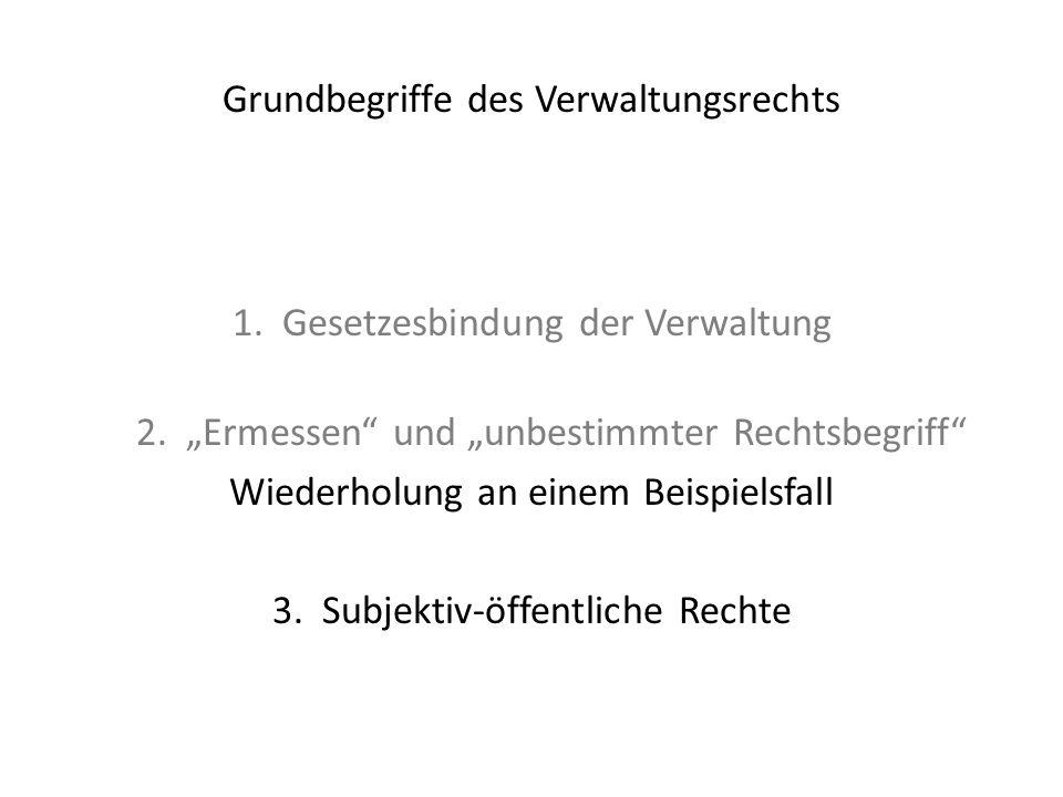 """Grundbegriffe des Verwaltungsrechts 1. Gesetzesbindung der Verwaltung 2. """"Ermessen"""" und """"unbestimmter Rechtsbegriff"""" Wiederholung an einem Beispielsfa"""