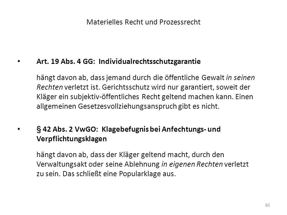 86 Materielles Recht und Prozessrecht Art. 19 Abs. 4 GG: Individualrechtsschutzgarantie hängt davon ab, dass jemand durch die öffentliche Gewalt in se