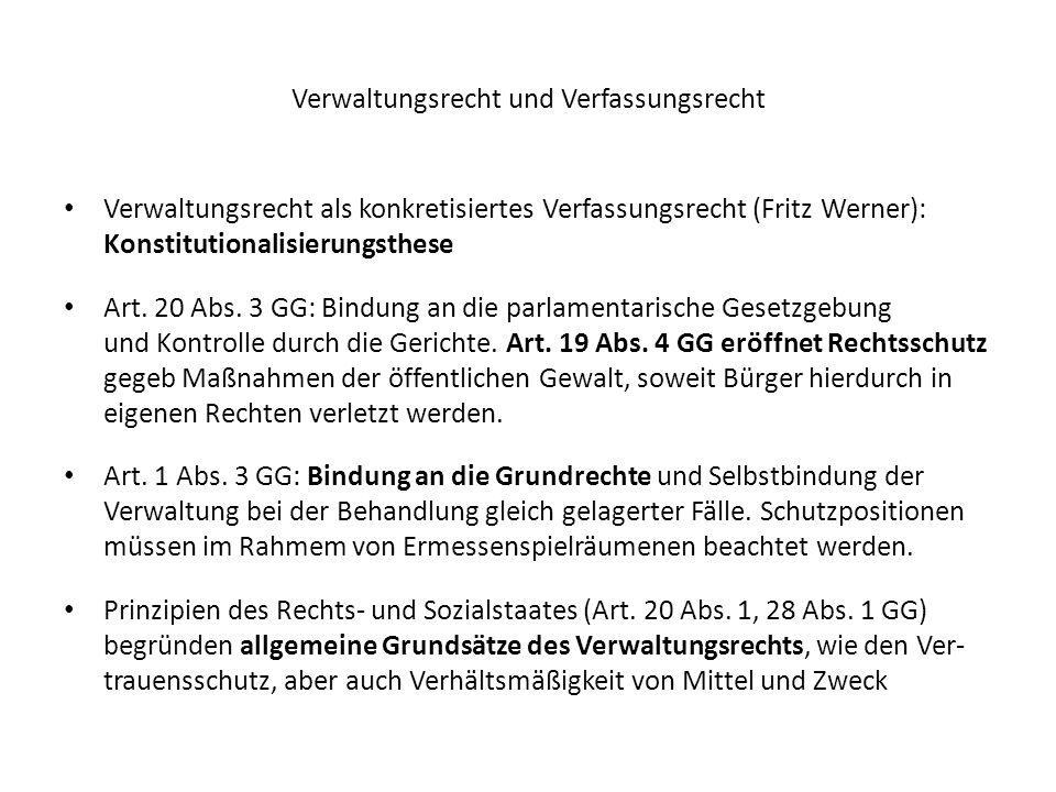 Verwaltungsrecht und Verfassungsrecht Verwaltungsrecht als konkretisiertes Verfassungsrecht (Fritz Werner): Konstitutionalisierungsthese Art. 20 Abs.