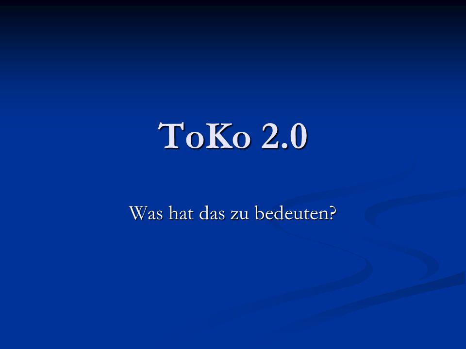 ToKo 2.0 Was hat das zu bedeuten