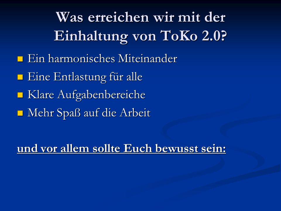 Was erreichen wir mit der Einhaltung von ToKo 2.0? Ein harmonisches Miteinander Ein harmonisches Miteinander Eine Entlastung für alle Eine Entlastung