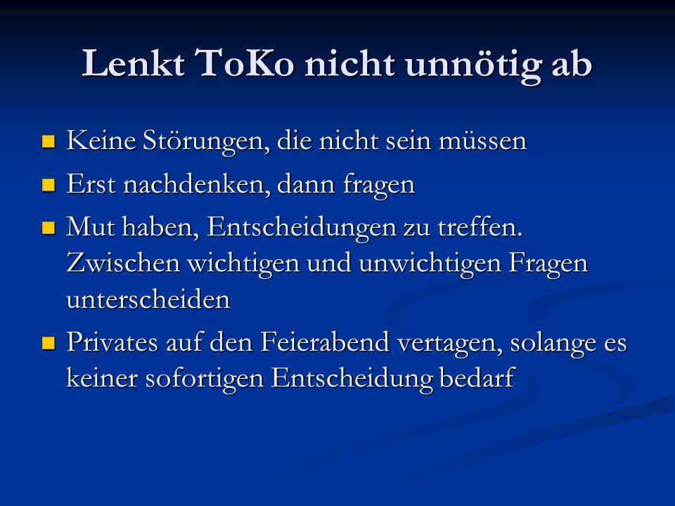 Lenkt ToKo nicht unnötig ab Keine Störungen, die nicht sein müssen Keine Störungen, die nicht sein müssen Erst nachdenken, dann fragen Erst nachdenken, dann fragen Mut haben, Entscheidungen zu treffen.
