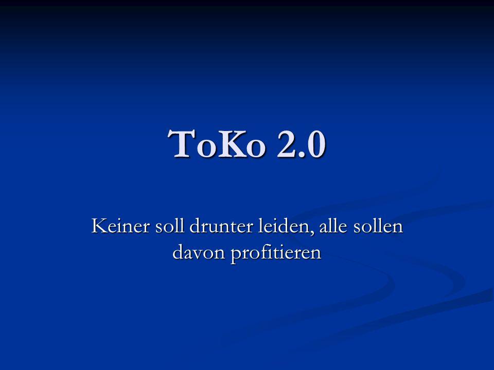 ToKo 2.0 Keiner soll drunter leiden, alle sollen davon profitieren