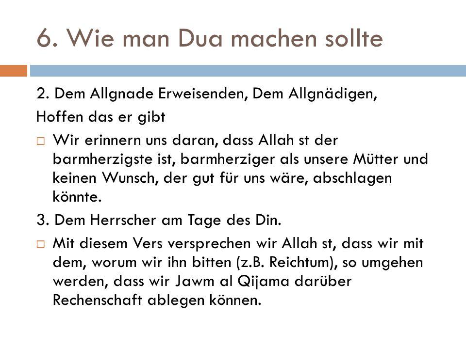 6. Wie man Dua machen sollte 2. Dem Allgnade Erweisenden, Dem Allgnädigen, Hoffen das er gibt  Wir erinnern uns daran, dass Allah st der barmherzigst