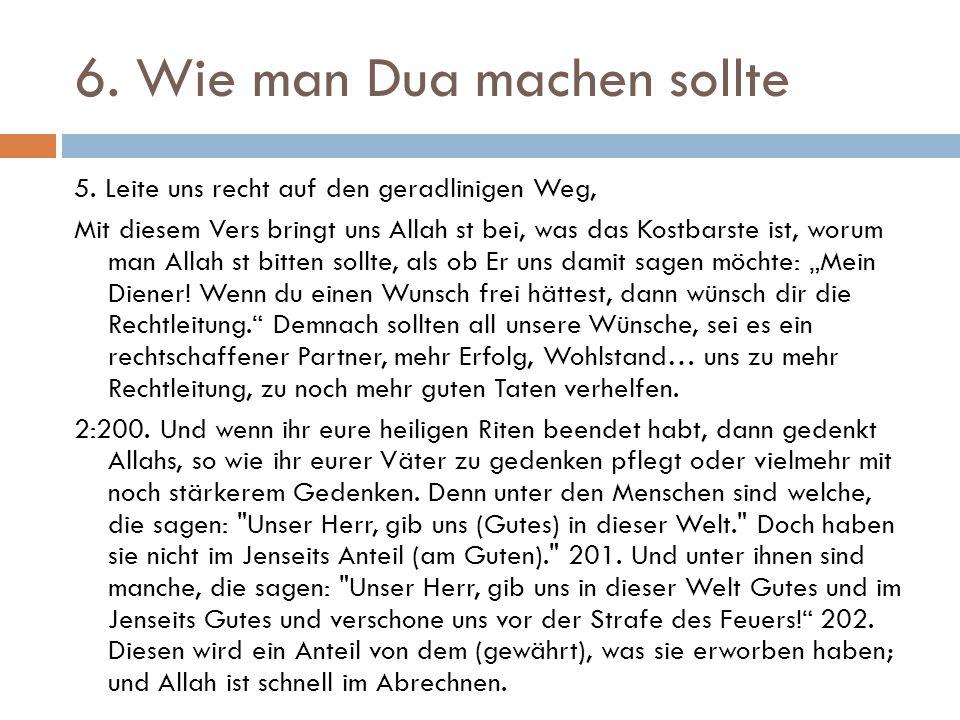 6. Wie man Dua machen sollte 5. Leite uns recht auf den geradlinigen Weg, Mit diesem Vers bringt uns Allah st bei, was das Kostbarste ist, worum man A