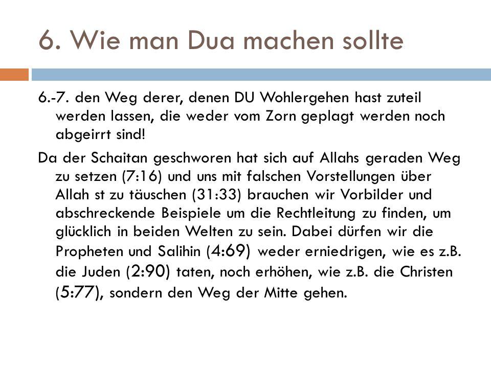 6. Wie man Dua machen sollte 6.-7. den Weg derer, denen DU Wohlergehen hast zuteil werden lassen, die weder vom Zorn geplagt werden noch abgeirrt sind