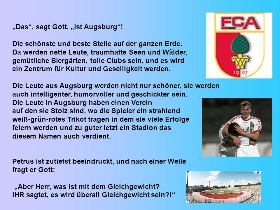 """""""Das , sagt Gott, """"ist Augsburg .Die schönste und beste Stelle auf der ganzen Erde."""