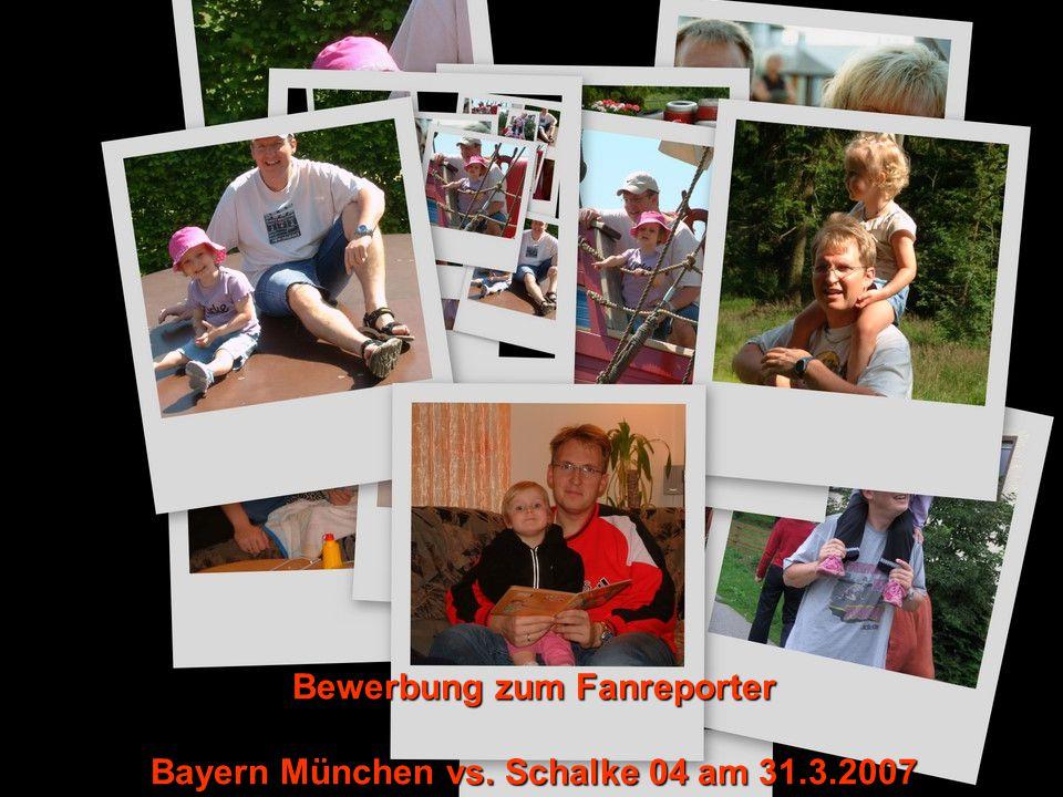 Bewerbung zum Fanreporter Bayern München vs. Schalke 04 am 31.3.2007