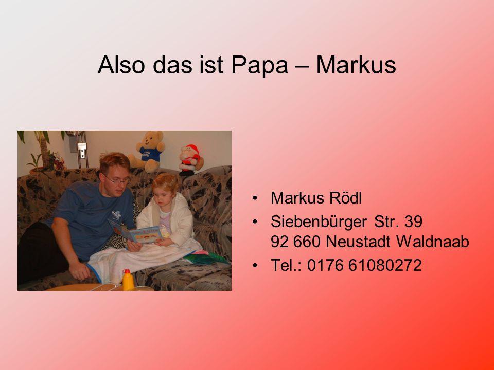 Also das ist Papa – Markus Markus Rödl Siebenbürger Str.