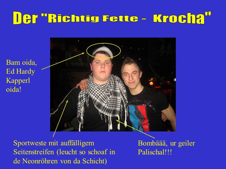 Edelkrocha Oida!!! Schoafe Krocharinnen !!!