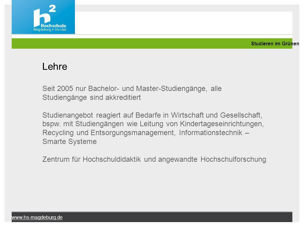 www.hs-magdeburg.de Lehre Seit 2005 nur Bachelor- und Master-Studiengänge, alle Studiengänge sind akkreditiert Studienangebot reagiert auf Bedarfe in