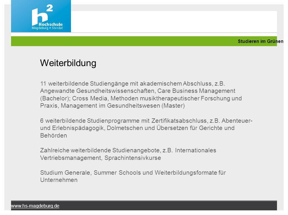 www.hs-magdeburg.de Weiterbildung 11 weiterbildende Studiengänge mit akademischem Abschluss, z.B. Angewandte Gesundheitswissenschaften, Care Business