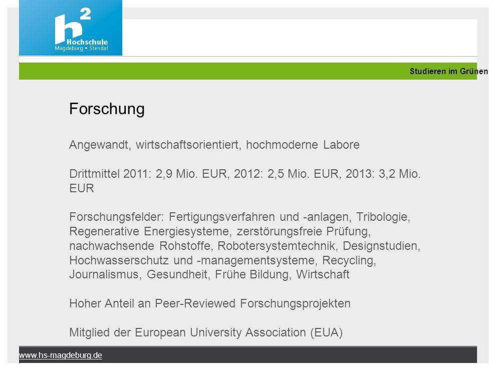 www.hs-magdeburg.de Forschung Angewandt, wirtschaftsorientiert, hochmoderne Labore Drittmittel 2011: 2,9 Mio. EUR, 2012: 2,5 Mio. EUR, 2013: 3,2 Mio.