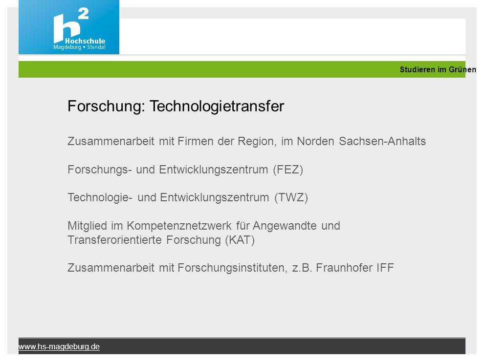 Studieren im Grünen www.hs-magdeburg.de Forschung: Technologietransfer Zusammenarbeit mit Firmen der Region, im Norden Sachsen-Anhalts Forschungs- und