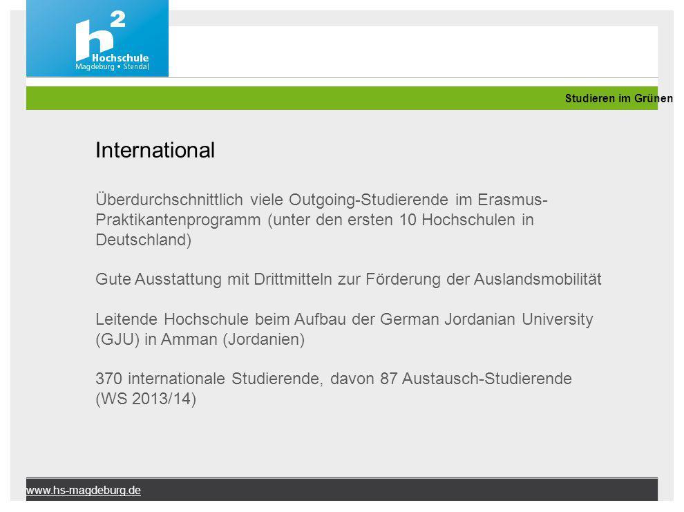 Studieren im Grünen www.hs-magdeburg.de International Überdurchschnittlich viele Outgoing-Studierende im Erasmus- Praktikantenprogramm (unter den erst