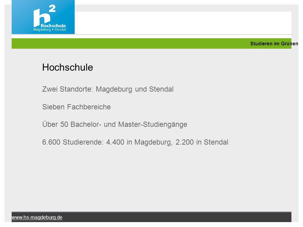 www.hs-magdeburg.de Hochschule Zwei Standorte: Magdeburg und Stendal Sieben Fachbereiche Über 50 Bachelor- und Master-Studiengänge 6.600 Studierende: