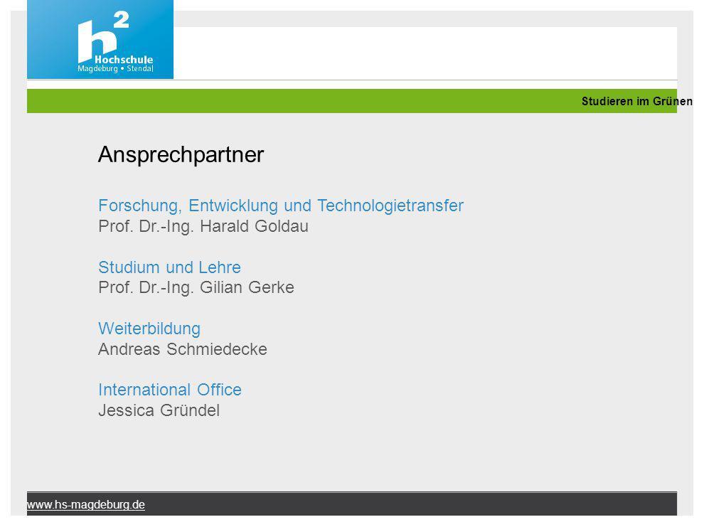www.hs-magdeburg.de Ansprechpartner Forschung, Entwicklung und Technologietransfer Prof. Dr.-Ing. Harald Goldau Studium und Lehre Prof. Dr.-Ing. Gilia