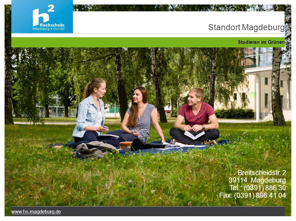Breitscheidstr. 2 39114 Magdeburg Tel.: (0391) 886 30 Fax: (0391) 886 41 04 www.hs-magdeburg.de Standort Magdeburg Studieren im Grünen