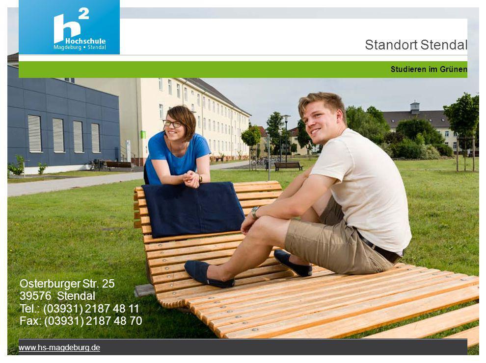 Osterburger Str. 25 39576 Stendal Tel.: (03931) 2187 48 11 Fax: (03931) 2187 48 70 www.hs-magdeburg.de Standort Stendal Studieren im Grünen