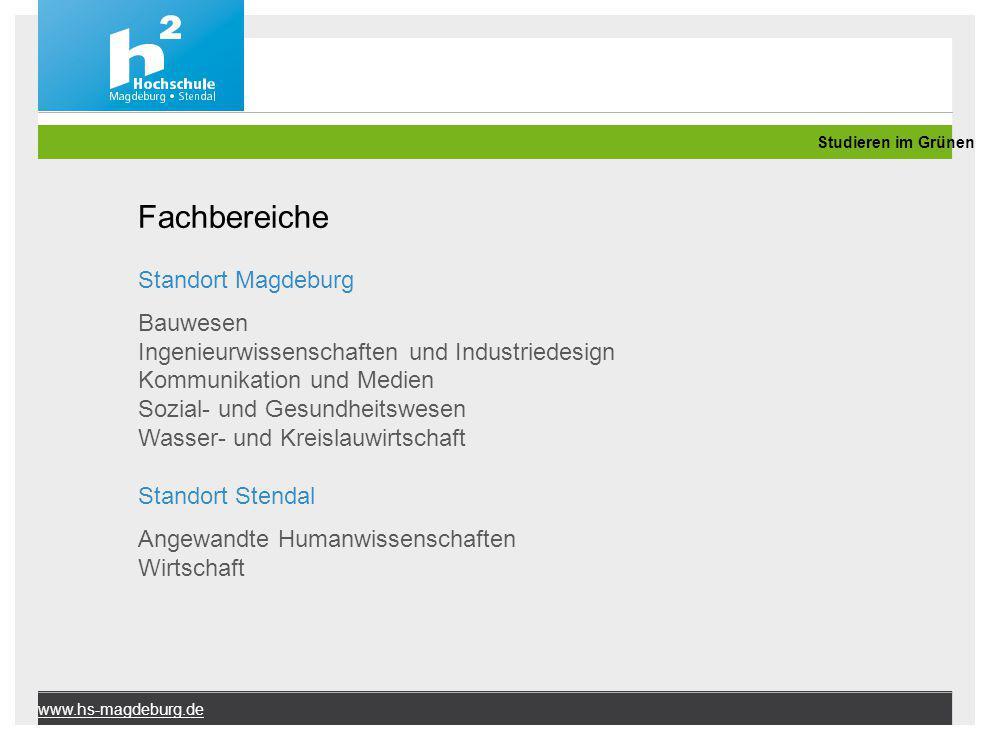 www.hs-magdeburg.de Fachbereiche Standort Magdeburg Bauwesen Ingenieurwissenschaften und Industriedesign Kommunikation und Medien Sozial- und Gesundhe