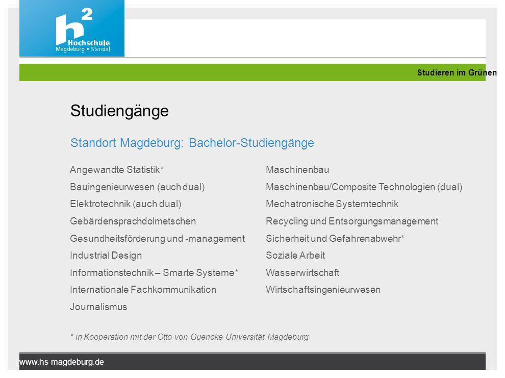 www.hs-magdeburg.de Studiengänge Standort Magdeburg: Bachelor-Studiengänge Angewandte Statistik* Bauingenieurwesen (auch dual) Elektrotechnik (auch du
