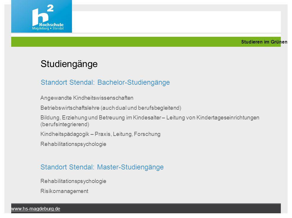 Studieren im Grünen www.hs-magdeburg.de Studiengänge Standort Stendal: Bachelor-Studiengänge Angewandte Kindheitswissenschaften Betriebswirtschaftsleh