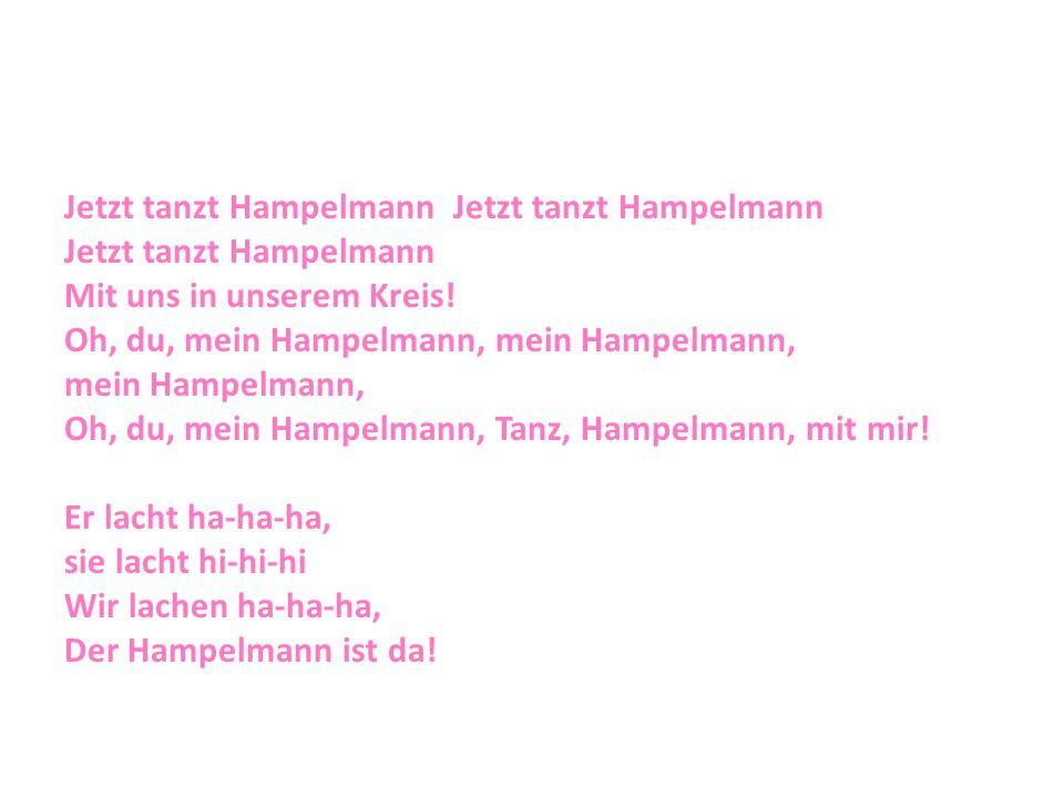 Jetzt tanzt Hampelmann Mit uns in unserem Kreis! Oh, du, mein Hampelmann, mein Hampelmann, mein Hampelmann, Oh, du, mein Hampelmann, Tanz, Hampelmann,
