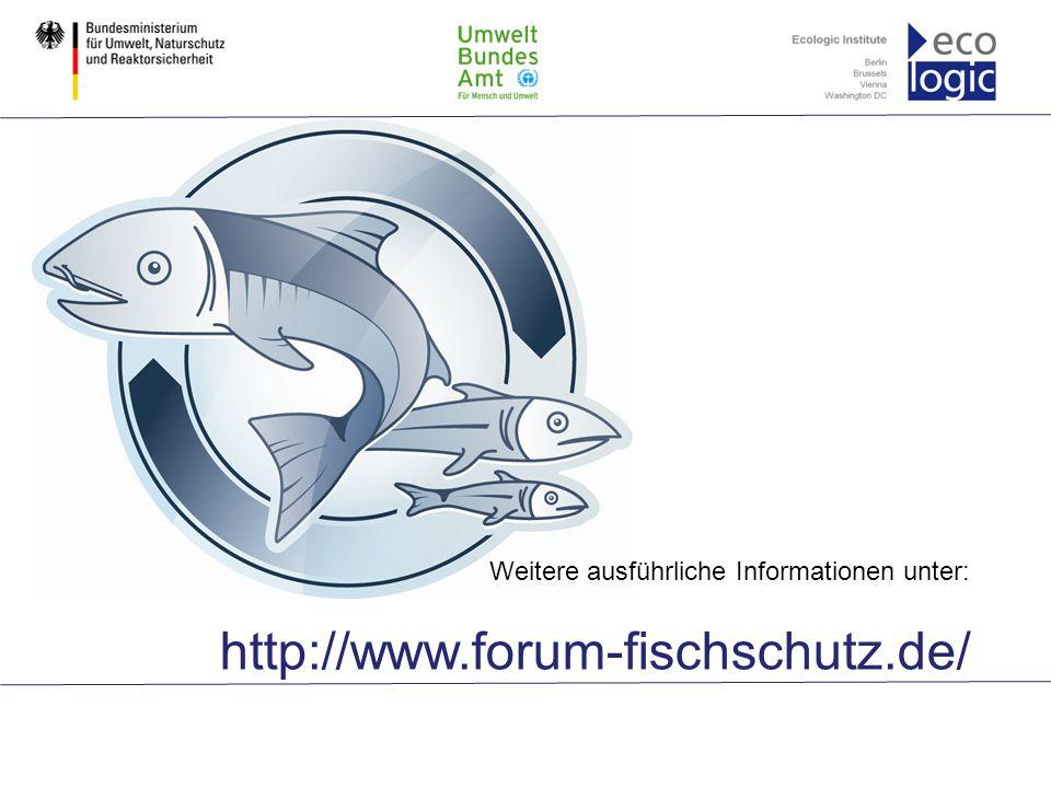 Weitere ausführliche Informationen unter: http://www.forum-fischschutz.de/