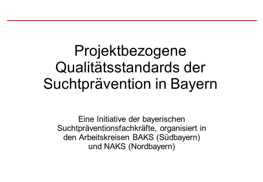 Projektbezogene Qualitätsstandards der Suchtprävention in Bayern Eine Initiative der bayerischen Suchtpräventionsfachkräfte, organisiert in den Arbeit