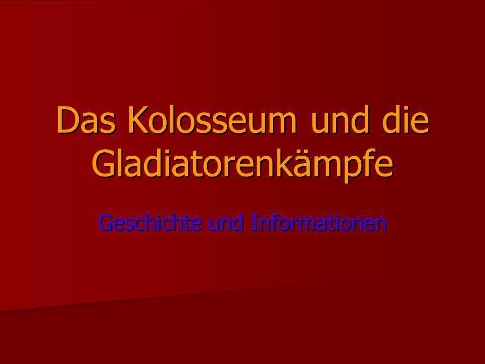 Das Kolosseum und die Gladiatorenkämpfe Geschichte und Informationen