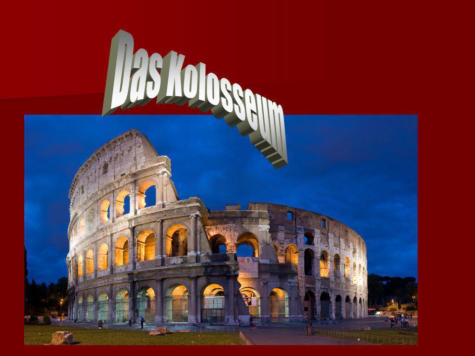 Im Kolosseum fanden Gladiatorenkämpfe (Brot und Spiele) statt.