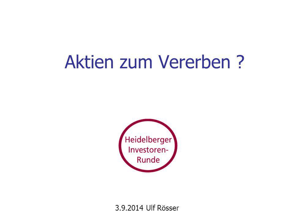 Aktien zum Vererben ? 3.9.2014 Ulf Rösser