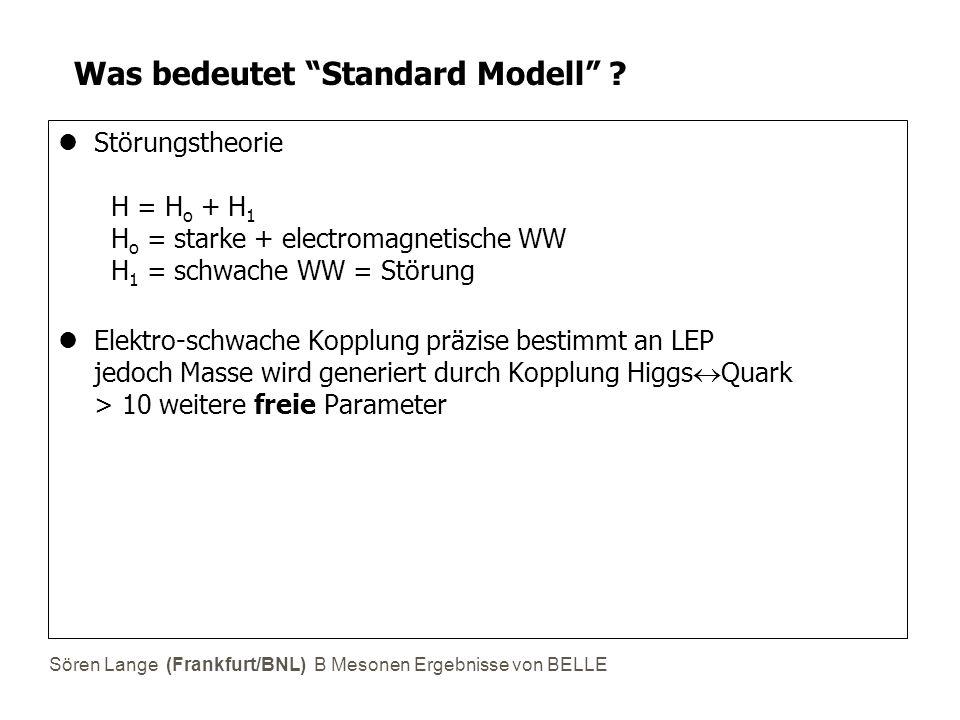 """Sören Lange (Frankfurt/BNL) B Mesonen Ergebnisse von BELLE Was bedeutet """"Standard Modell"""" ? Störungstheorie H = H o + H 1 H o = starke + electromagnet"""