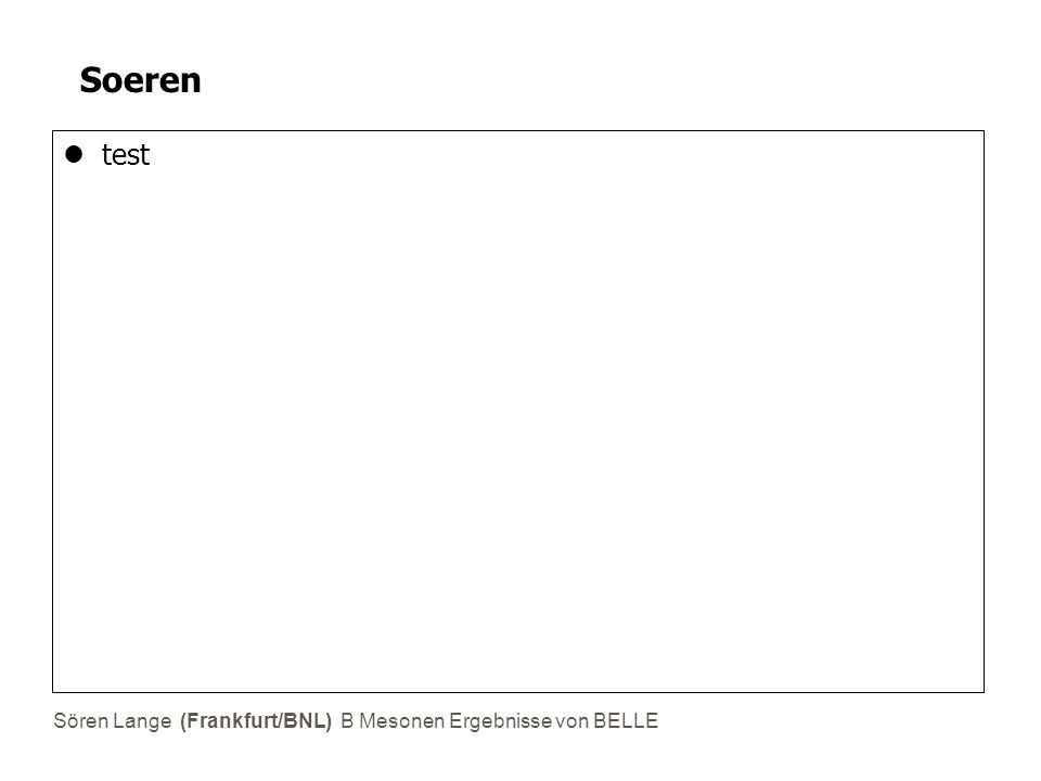 Sören Lange (Frankfurt/BNL) B Mesonen Ergebnisse von BELLE Soeren test