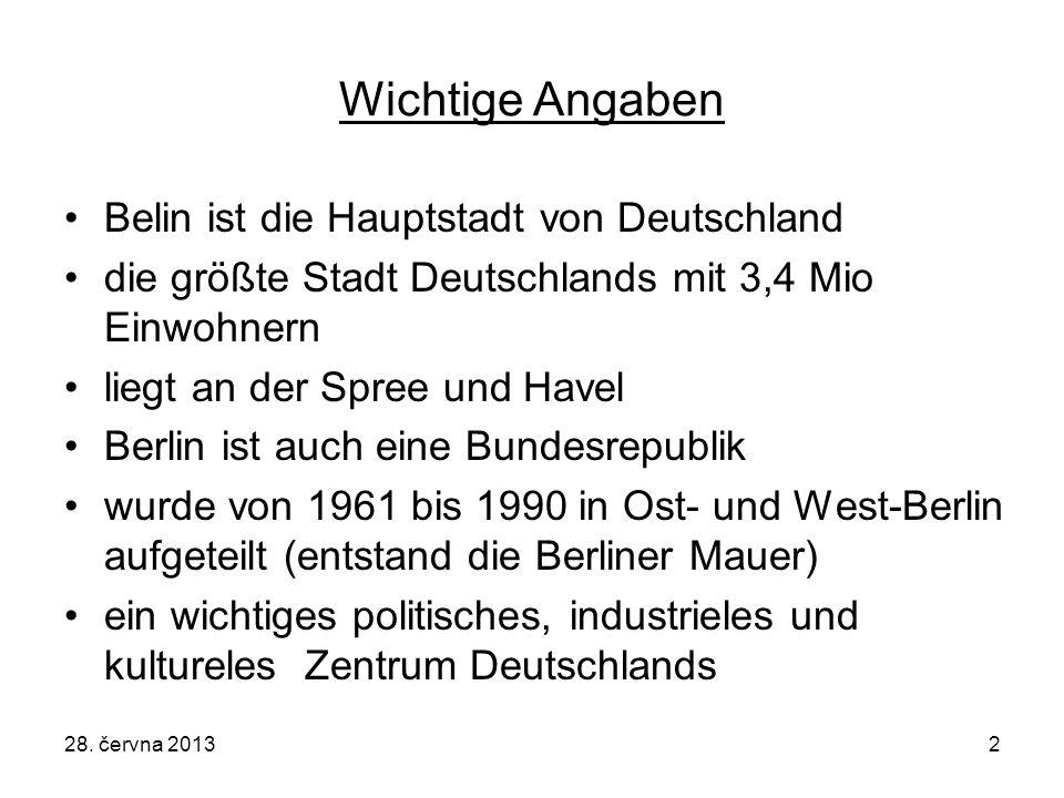 28. června 20132 Wichtige Angaben Belin ist die Hauptstadt von Deutschland die größte Stadt Deutschlands mit 3,4 Mio Einwohnern liegt an der Spree und