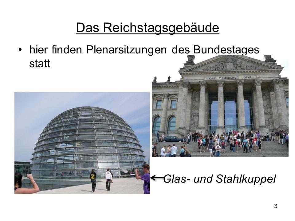 Das Reichstagsgebäude 3 hier finden Plenarsitzungen des Bundestages statt Glas- und Stahlkuppel