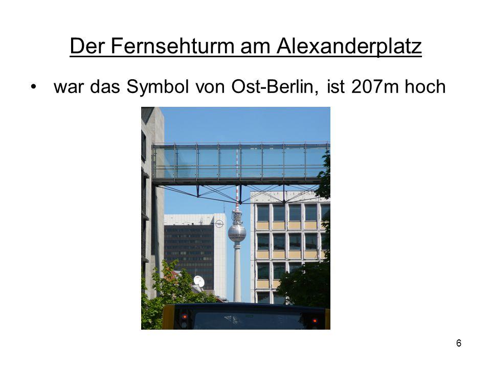 Der Fernsehturm am Alexanderplatz war das Symbol von Ost-Berlin, ist 207m hoch 6