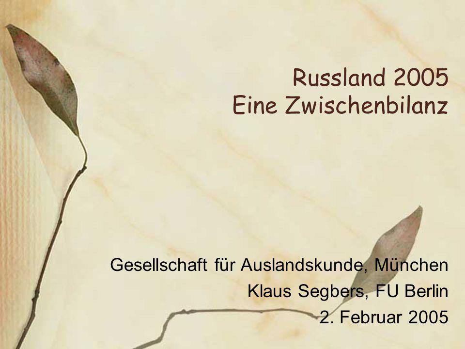 Russland 2005 Eine Zwischenbilanz Gesellschaft für Auslandskunde, München Klaus Segbers, FU Berlin 2.