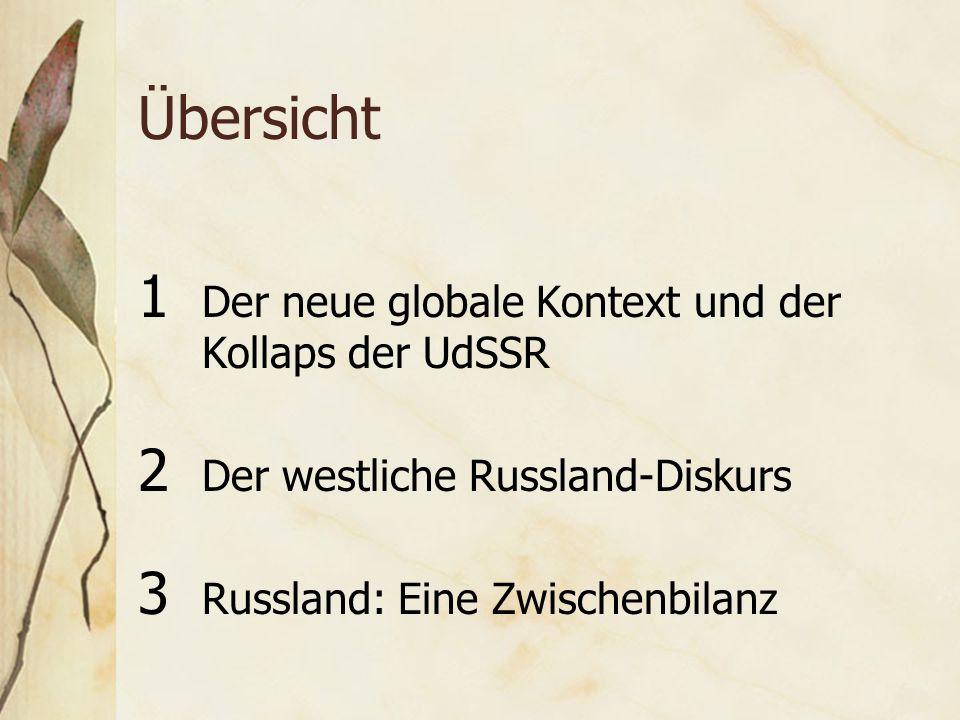 Übersicht 1 Der neue globale Kontext und der Kollaps der UdSSR 2 Der westliche Russland-Diskurs 3 Russland: Eine Zwischenbilanz